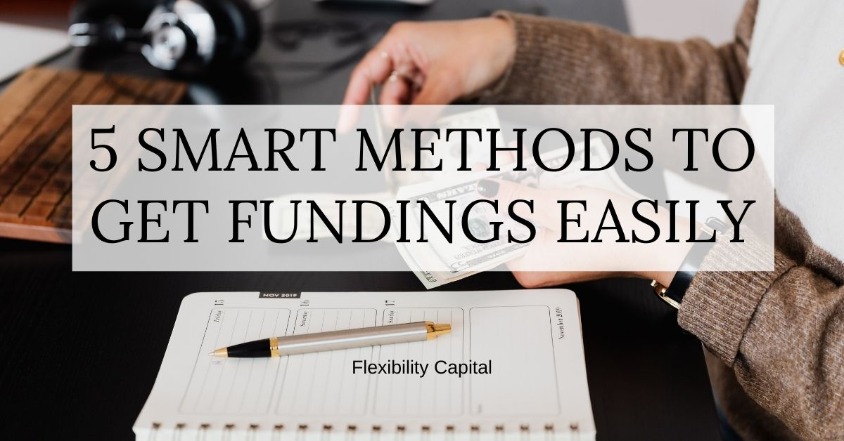 5 SMART METHODS TO GET FUNDINGS EASILY